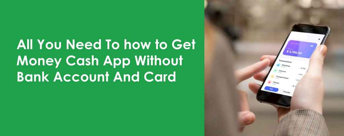 Get Money Cash App Without Bank Account And Card